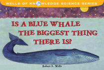 Is a Blue Whale the Biggest Thing There Is? (Wells of Knowledge Science Series) Cover Image