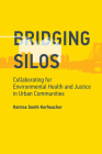 Bridging Silos: Collaborating for Environmental Health and Justice in Urban Communities (Urban and Industrial Environments) Cover Image
