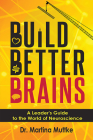 Build Better Brains: A Leader's Guide to the World of Neuroscience Cover Image