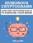 Humorous Cryptograms Large Print Cryptogram Puzzles to Exercise Your Brain: Humorous Cryptograms Puzzles Book. Best Cryptogram Puzzles Book. Cryptogra Cover Image