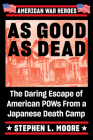 As Good As Dead: The Daring Escape of American POWs From a Japanese Death Camp (American War Heroes) Cover Image