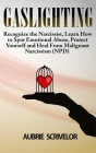 Gaslighting: Recognize the Narcissist, Learn How to Spot Emotional Abuse, Protect Yourself and Heal From Malignant Narcissism (NPD) Cover Image