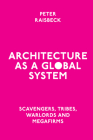 Architecture as a Global System: Scavengers, Tribes, Warlords and Megafirms Cover Image