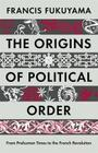 Origins of Political Order: From Pre-Human Times to the French Revolution Cover Image