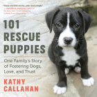 101 Rescue Puppies: One Family's Story of Fostering Dogs, Love, and Trust Cover Image