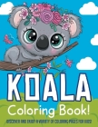 Koala Coloring Book! Discover And Enjoy A Variety Of Coloring Pages For Kids! Cover Image