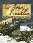 Sir John Franklin: The Search for the Northwest Passage (In the Footsteps of Explorers) Cover Image