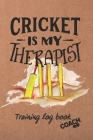 Cricket Is My Therapist: Cricket Coach Workbook - Training Log Book - Keep Track of Every Detail of Your Team Games - Pitch Templates for Match Cover Image