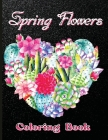 Spring Flowers Coloring Book: Beautiful Flower Coloring Book For Adult In Large Print Flower Coloring Book Easy Coloring (Flower Coloring Books For Cover Image