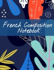 French Composition Notebook: Foreign Language Notepad Wide Ruled Note Sheets - Lined Writing Journal With 120 Pages - 8.5 x 11