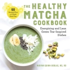 The Healthy Matcha Cookbook: Energizing and Lean Green Tea-Inspired Dishes Cover Image