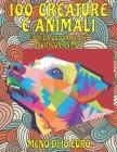 Libri da colorare per adulti con animali - Meno di 10 euro - 100 creature e Animali Cover Image