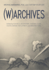 (W)Archives: Archival Imaginaries, War, and Contemporary Art Cover Image