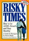 Risky Times: How to Be AIDS-Smart and Stay Healthy Cover Image