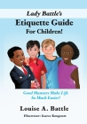 Lady Battle's Etiquette Guide For Children!: Good Manners Make Life So Much Easier! Cover Image