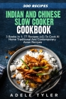 Indian And Chinese Slow Cooker Cookbook: 3 Books In 1: 77 Recipes (x3) To Cook At Home Traditional And Contemporary Asian Recipes Cover Image