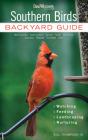 Southern Birds: Backyard Guide - Watching - Feeding - Landscaping - Nurturing - North Carolina, South Carolina, Georgia, Florida, Mississippi, Louisiana, Alabama, Tennessee, Texas (Bird Watcher's Digest Backyard Guide) Cover Image