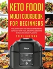 Keto Foodi Multi Cookbook For Beginners: Thousands Easy and Delicious Recipes to kickstart your meal, breakfast, desserts, snacks and bread planning Cover Image
