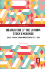 Regulation of the London Stock Exchange: Share Trading, Fraud and Reform 1914�1945 (Financial History) Cover Image