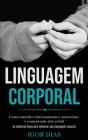 Linguagem Corporal: Como entender relacionamentos, autoestima, e comunicação não verbal (As melhores dicas para melhorar sua linguagem cor Cover Image