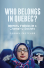 Who Belongs in Quebec?: Identity Politics in a Changing Society Cover Image