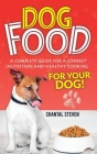 Dog Food: A complete guide for a correct nutrition and healthy cooking for your dog Cover Image