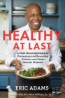 Healthy at Last: A Plant-Based Approach to Preventing and Reversing Diabetes and Other Chronic Illnesses Cover Image
