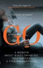 Go: A Memoir about Binge-drinking, Self-hatred, and Finding Happiness Cover Image