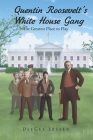 Quentin Roosevelt's White House Gang: The Greatest Place to Play Cover Image