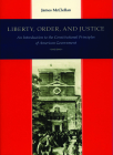Liberty, Order, and Justice: An Introduction to the Constitutional Principles of American Government Cover Image