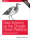 Data Science on the Google Cloud Platform: Implementing End-To-End Real-Time Data Pipelines: From Ingest to Machine Learning Cover Image