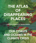 The Atlas of Disappearing Places: Our Coasts and Oceans in the Climate Crisis Cover Image