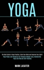 Yoga: The Best Guide to Yoga Practice, Calm Your Mind and Improve Your Spirit (Yoga Poses and Postures for Effective Weight Cover Image
