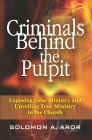 Criminals Behind the Pulpit: Exposing False Ministry and Unveiling True Ministry in the Church Cover Image