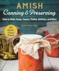 Amish Canning & Preserving: How to Make Soups, Sauces, Pickles, Relishes, and More  Cover Image