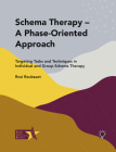 Schema Therapy – A Phase-Oriented Approach: Targeting Tasks and Techniques in Individual and Group Schema Therapy Cover Image