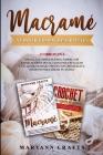 Macramé Y Crochet Para Principiantes: 2 Libros En 1 Una Guía Completa Para Todos, Con Explicaciones Detalladas Para Realizar Cualquier Trabajo. Proyec Cover Image