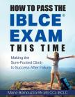 How to Pass the IBLCE Exam This Time: Making the Sure-Footed Climb to Success After Failure Cover Image