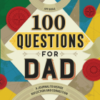 100 Questions for Dad: A Journal to Inspire Reflection and Connection Cover Image