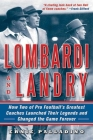 Lombardi and Landry: How Two of Pro Football's Greatest Coaches Launched Their Legends and Changed the Game Forever Cover Image