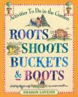 Roots Shoots Buckets & Boots: Gardening Together with Children Cover Image
