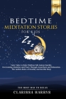 Bedtime Meditation Stories for Kids: Fairy Tales to Help Children Fall Asleep Quickly, Overcoming Anxieties and Fears Through Awareness and Relaxation Cover Image