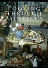Looking Through Paintings: The Study of Painting Techniques and Materials in Support of Art Historical Research Cover Image