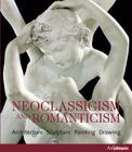 Neoclassicism and Romanticism: Architecture, Sculpture, Painting, Drawing Cover Image