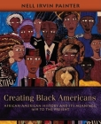 Creating Black Americans: African-American History and Its Meanings, 1619 to the Present Cover Image