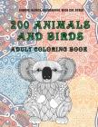 200 Animals and Birds - Adult Coloring Book - Giraffe, Alpaca, Salamander, Wild cat, other Cover Image