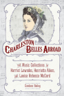 Charleston Belles Abroad: The Music Collections of Harriett Lowndes, Henrietta Aiken, and Louisa Rebecca McCord Cover Image