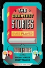 The Greatest Stories Ever Played: Video Games and the Evolution of Storytelling (Game On #2) Cover Image