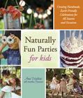Naturally Fun Parties for Kids: Creating Handmade, Earth-Friendly Celebrations for All Seasons and Occasions Cover Image