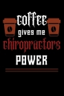COFFEE gives me chiropractors power: College ruled Notebook: Jotter, Journal, Planner, Composition, Ruled Note book, Stationery Supplies, Home Station Cover Image